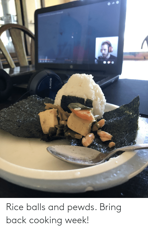 rice: Rice balls and pewds. Bring back cooking week!