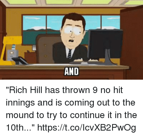 """Hitted: """"Rich Hill has thrown 9 no hit innings and is coming out to the mound to try to continue it in the 10th..."""" https://t.co/IcvXB2PwOg"""