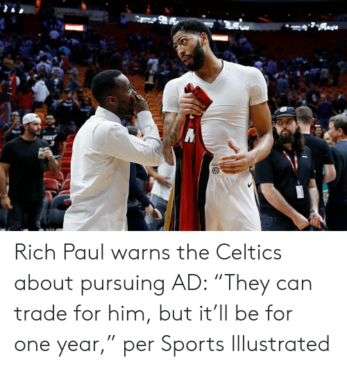 """illustrated: Rich Paul warns the Celtics about pursuing AD: """"They can trade for him, but it'll be for one year,"""" per Sports Illustrated"""