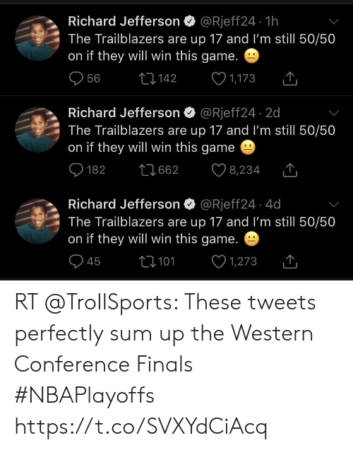 Western Conference Finals: Richard Jefferson @Rjeff24. 1h  The Trailblazers are up 17 and I'm still 50/50  on if they will win this game  56 142 1,173  Richard Jefferson @Rjeff24 2d  The Trailblazers are up 17 and I'm still 50/50  on if they will win this game  182 t662 8,234  Richard Jefferson  The Trailblazers are up 17 and I'm still 50/50  on if they will win this game.  @Rjeff24. 4d  945 t10 1,273 RT @TroIISports: These tweets perfectly sum up the Western Conference Finals #NBAPlayoffs https://t.co/SVXYdCiAcq