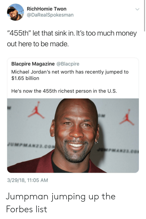"""Jordans, Jumpman, and Money: RichHomie Twon  @DaRealSpokesman  """"455th"""" let that sink in. It's too much money  out here to be made  Blacpire Magazine @Blacpire  Michael Jordan's net worth has recently jumped to  $1.65 billion  He's now the 455th richest person in the U.S  3/29/18, 11:05 AM Jumpman jumping up the Forbes list"""