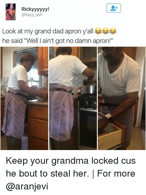 """apron: Ricky yyyyy!  @kayy ash  Look at my grand dad apron y all  he said """"Well ain't got no damn apron!"""" Keep your grandma locked cus he bout to steal her. 