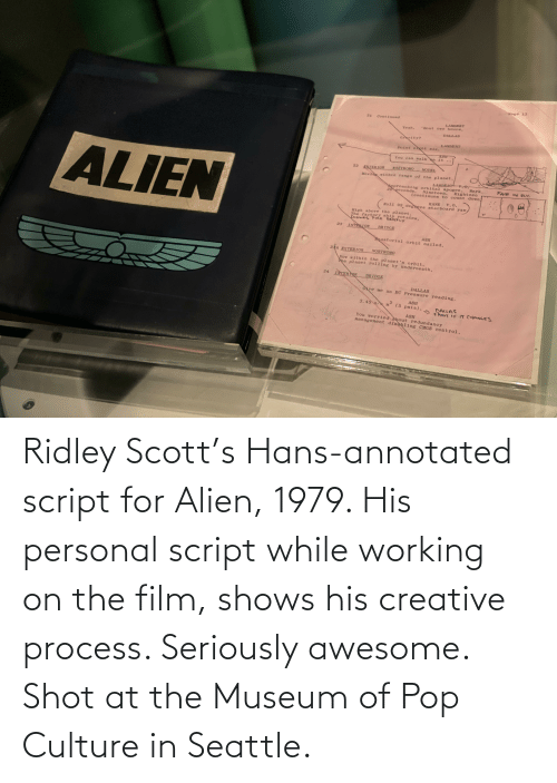 pop culture: Ridley Scott's Hans-annotated script for Alien, 1979. His personal script while working on the film, shows his creative process. Seriously awesome. Shot at the Museum of Pop Culture in Seattle.