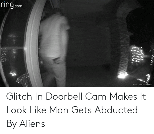 cam: ring.com  12262019191439 CST Glitch In Doorbell Cam Makes It Look Like Man Gets Abducted By Aliens