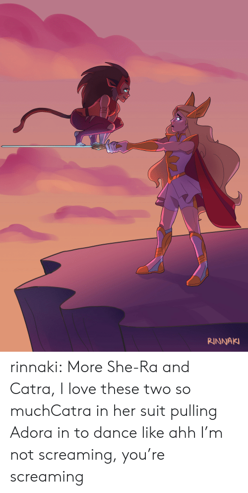 Love, Target, and Tumblr: RINNAK rinnaki:  More She-Ra and Catra, I love these two so muchCatra in her suit pulling Adora in to dance like ahh I'm not screaming, you're screaming