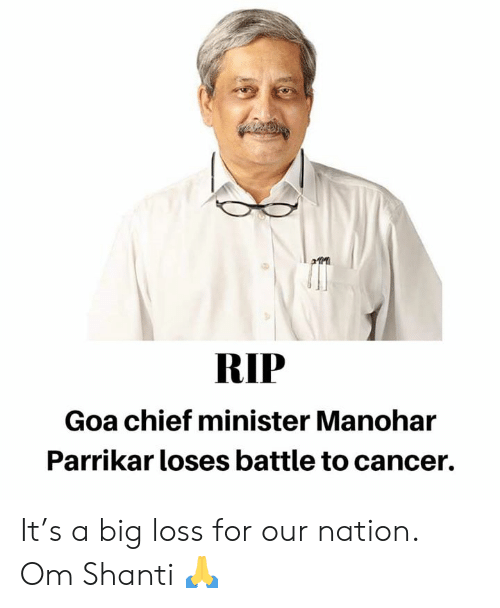 goa: RIP  Goa chief minister Manohar  Parrikar loses battle to cancer. It's a big loss for our nation. Om Shanti 🙏