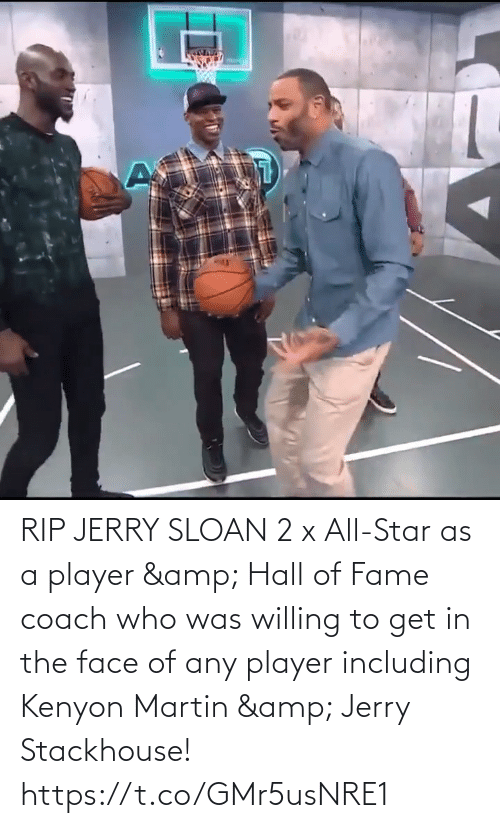 fame: RIP JERRY SLOAN  2 x All-Star as a player & Hall of Fame coach who was willing to get in the face of any player including Kenyon Martin & Jerry Stackhouse!   https://t.co/GMr5usNRE1