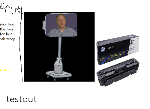 Test, IT Rage, and Lord: rir  sacrifice  the toner  for lord  rob tracy  410A  LASERJET  ETIN TELLIEENC  test out testout