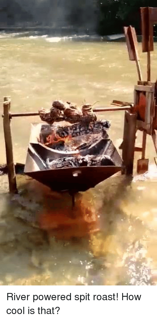 Spit Roast: River powered spit roast! How cool is that?
