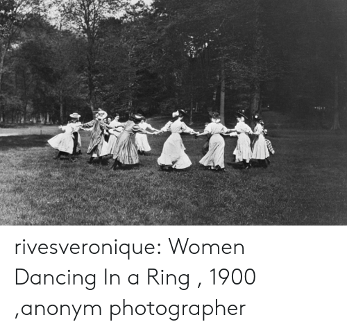 Dancing: rivesveronique:  Women Dancing In a Ring , 1900 ,anonym photographer