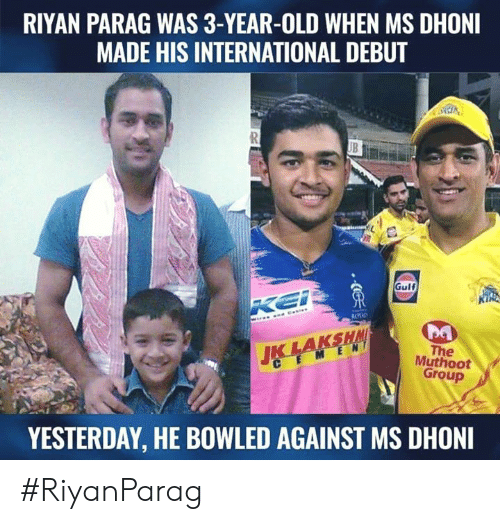 3 Year Old: RIYAN PARAG WAS 3-YEAR-OLD WHEN MS DHONI  MADE HIS INTERNATIONAL DEBUT  Gulf  KING  The  Muthoot  M E N  C E  Group  YESTERDAY, HE BOWLED AGAINST MS DHONI #RiyanParag