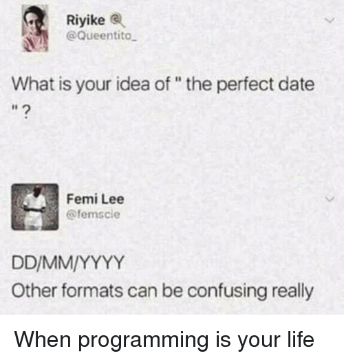 """Perfect Date: Riyike  @Queentito  What is your idea of """" the perfect date  Femi Lee  @femscie  Other formats can be confusing really When programming is your life"""