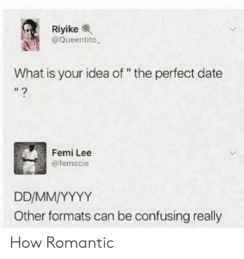 """Perfect Date: Riyike  @Queentito  What is your idea of """" the perfect date  Femi Lee  @femscie  Other formats can be confusing really How Romantic"""