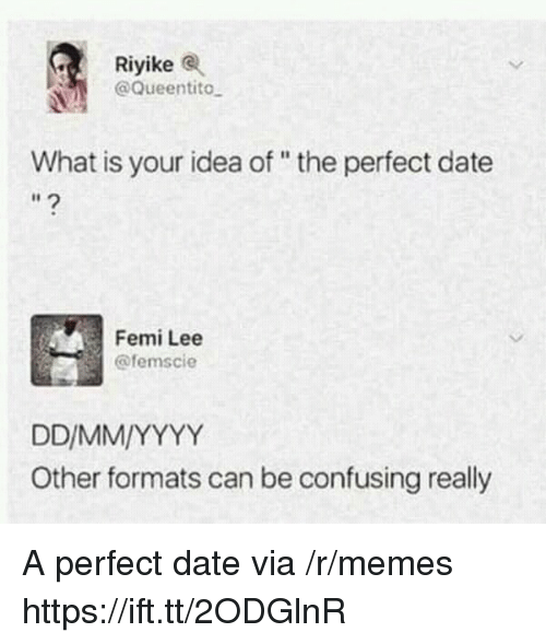 """Memes, Date, and What Is: Riyike  @Queentito  What is your idea of"""" the perfect date  Femi Lee  @femscie  Other formats can be confusing really A perfect date via /r/memes https://ift.tt/2ODGlnR"""