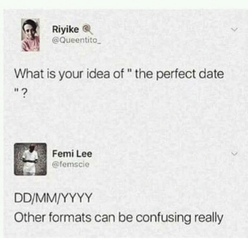 """Perfect Date: Riyike  @Queentito  What is your idea of"""" the perfect date  Femi Lee  @femscie  Other formats can be confusing really"""