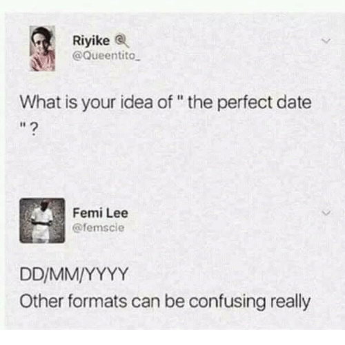 """Perfect Date: Riyike  @Queentito  What is your idea of""""the perfect date  Femi Lee  @femscie  Other formats can be confusing really"""