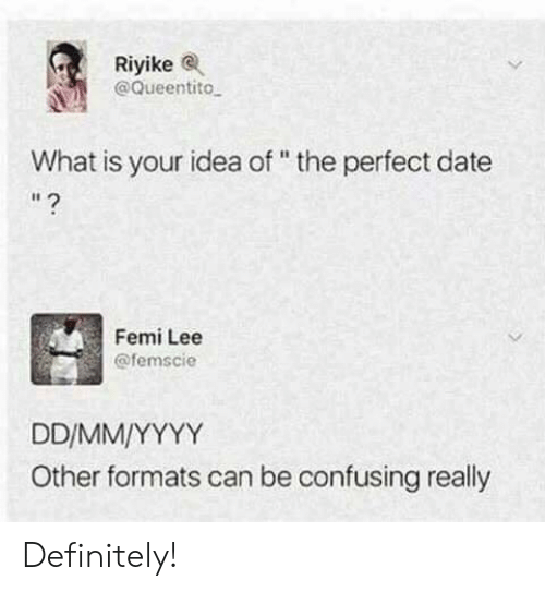 """Perfect Date: Riyikee  @Queentito  What is your idea of """" the perfect date  I1  Femi Lee  @femscie  Other formats can be confusing really Definitely!"""