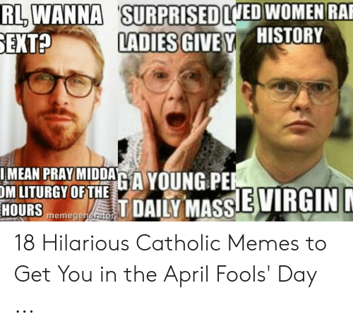 April Fools Memes: RL WANNAS  EXT?  SURPRISED  LADIES GIVEY HISTORY  LVED WOMEN RAP  AN PRAYMIDDAA YOUNG PE  OM LITURGY OF THE  HOURSemeceT DAILY MASSISinu 18 Hilarious Catholic Memes to Get You in the April Fools' Day ...