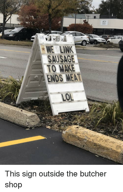 Butcher: rm  SAUSAGE  TO MAKE This sign outside the butcher shop