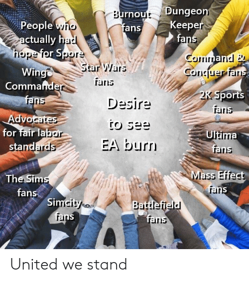 United We Stand: rnout Dungeo  fans  Keep  fa  People  ric  ctually h  rlope Torpor  Star Wars  Wing  Commande  ans  ran  Desire  Sports  rand  for fair la  stand  Ultima  fri  EA burr  ains  Mass Effect  The Sim  fans  rar  Si  Battlefield  iris United we stand