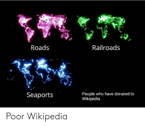 Who Have: Roads  Railroads  People who have donated to  Wikipedia  Seaports Poor Wikipedia