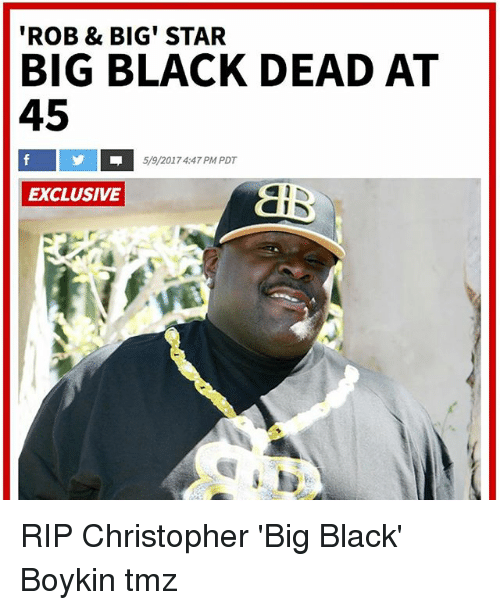 Rob Big: 'ROB & BIG' STAR  BIG BLACK DEAD AT  45  5/9/2017 4:47 PM PDT  EXCLUSIVE  alD  A四 RIP Christopher 'Big Black' Boykin tmz