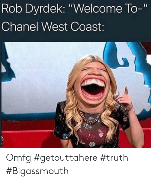 "Chanel: Rob Dyrdek: ""Welcome  Chanel West Coast  To-"" Omfg #getouttahere #truth #Bigassmouth"