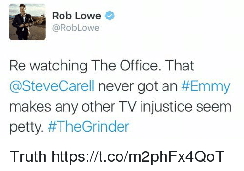rob lowe: Rob Lowe  @RobLowe  Re watching The Office. That  @SteveCarell never got an #Emmy  makes any other TV injustice seem  petty. Truth https://t.co/m2phFx4QoT