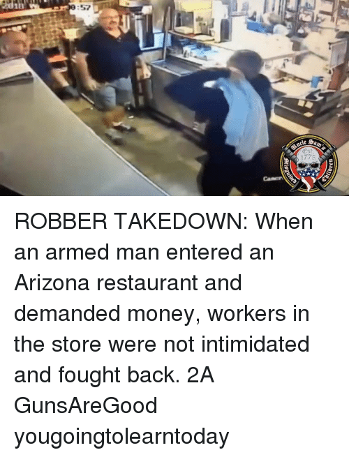 Memes, Money, and Arizona: ROBBER TAKEDOWN: When an armed man entered an Arizona restaurant and demanded money, workers in the store were not intimidated and fought back. 2A GunsAreGood yougoingtolearntoday