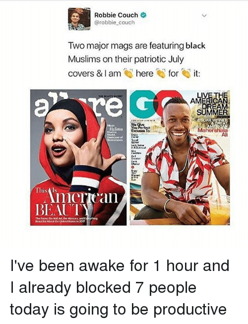 mags: Robbie Couch  @robbie couch  Two major mags are featuring black  Muslims on their patriotic July  covers & I am here for it:  VETHE  REA  AMERICA  OSCAR  Halima  Mahershal  nree  ah  mcriean  BEAUT I've been awake for 1 hour and I already blocked 7 people today is going to be productive
