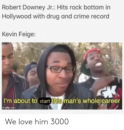 Robert Downey Jr.: Robert Downey Jr.: Hits rock bottom in  Hollywood with drug and crime record  Kevin Feige:  I'm about to start this man's whole career  ingfilp.conm We love him 3000