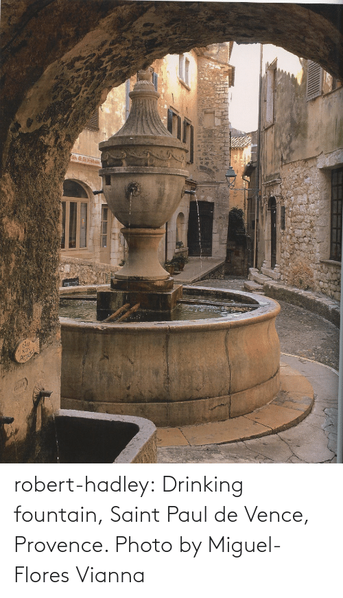 robert: robert-hadley:  Drinking fountain, Saint Paul de Vence, Provence. Photo by Miguel-Flores Vianna