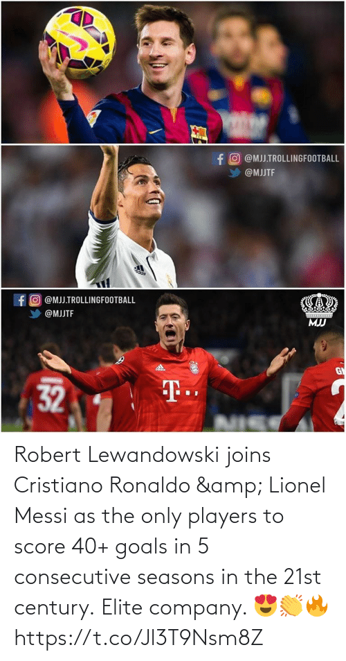 Ronaldo: Robert Lewandowski joins Cristiano Ronaldo & Lionel Messi as the only players to score 40+ goals in 5 consecutive seasons in the 21st century.  Elite company. 😍👏🔥 https://t.co/Jl3T9Nsm8Z