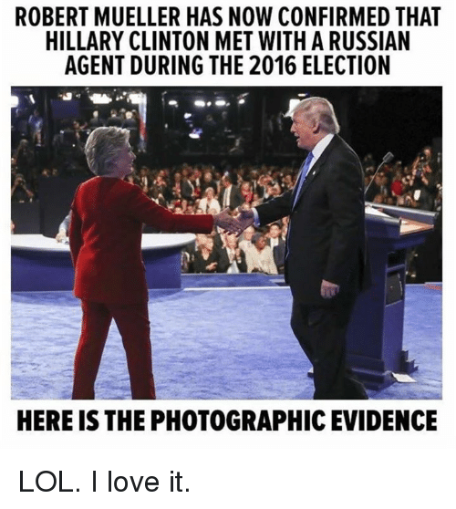 Hillary Clinton, Lol, and Love: ROBERT MUELLER HAS NOW CONFIRMED THAT  HILLARY CLINTON MET WITH A RUSSIAN  AGENT DURING THE 2016 ELECTION  HERE IS THE PHOTOGRAPHIC EVIDENCE LOL. I love it.