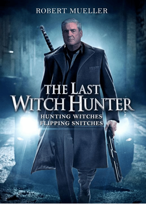 Memes, Hunting, and 🤖: ROBERT MUELLER  THE LAST  WITCH HUNTER  HUNTING WITCHES  FLIPPING SNITCHES