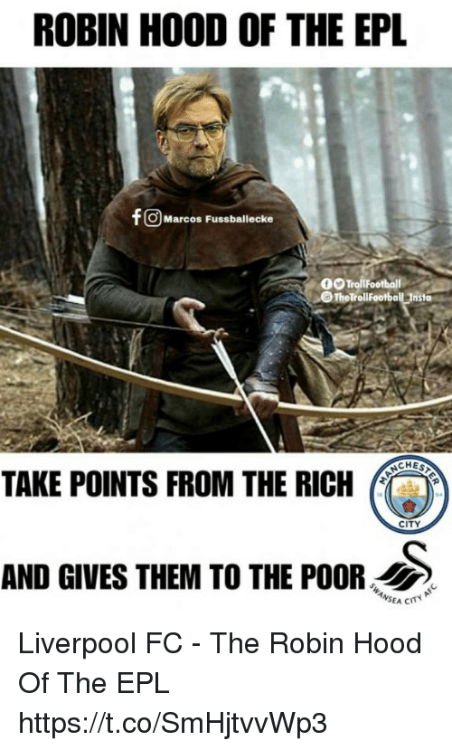 epl: ROBIN HOOD OF THE EPL  fO Marcos Fussballecke  00 TrollFootball  TheTrollFootball Tnsta  CHES  TAKE POINTS FROM THE RICH  CITY  AND GIVES THEM TO THE POOR Liverpool FC - The Robin Hood Of The EPL https://t.co/SmHjtvvWp3