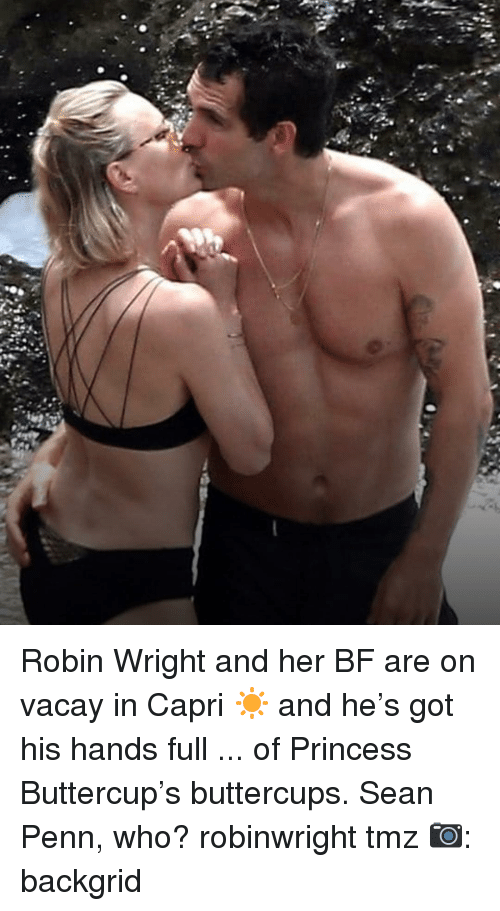 Sean Penn: Robin Wright and her BF are on vacay in Capri ☀️ and he's got his hands full ... of Princess Buttercup's buttercups. Sean Penn, who? robinwright tmz 📷: backgrid