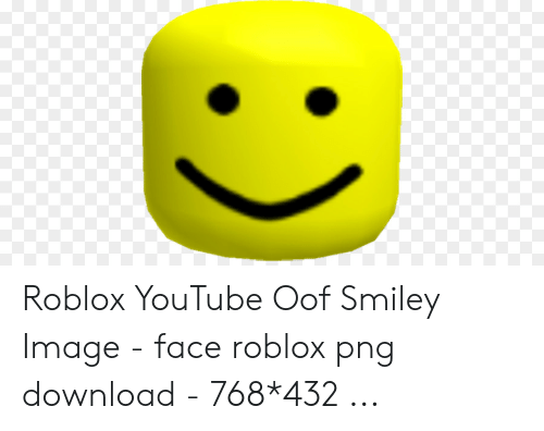 Roblox Youtube Oof Smiley Image Face Roblox Png Download 768