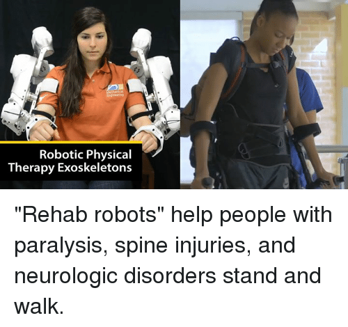 """physical therapy: Robotic Physical  Therapy Exoskeletons """"Rehab robots"""" help people with paralysis, spine injuries, and neurologic disorders stand and walk."""