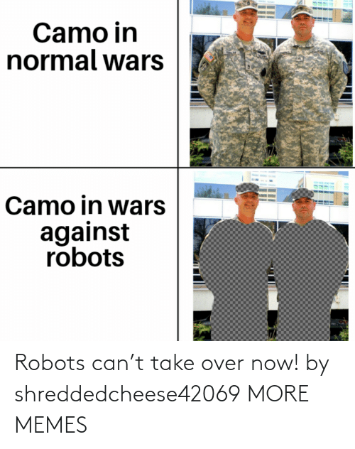 Robots: Robots can't take over now! by shreddedcheese42069 MORE MEMES
