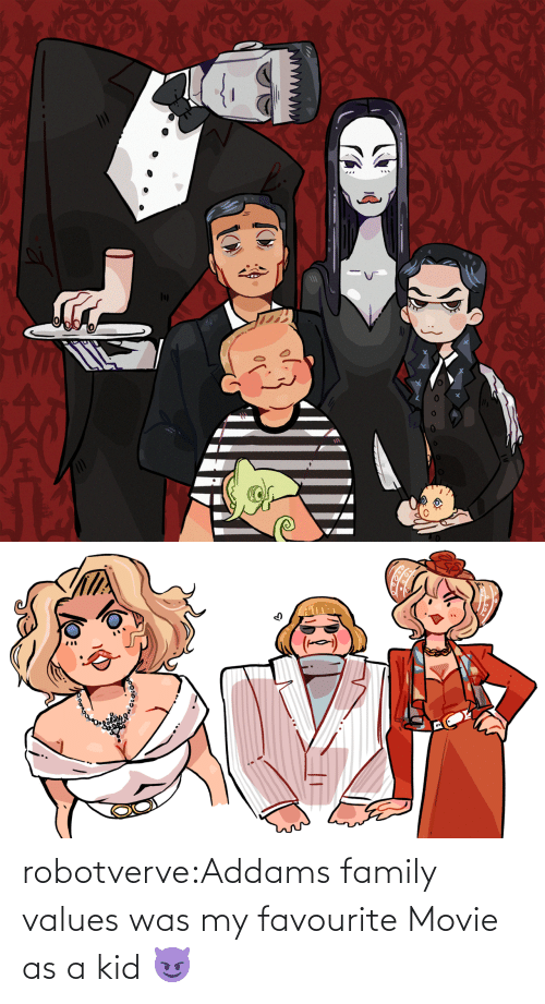 Was My: robotverve:Addams family values was my favourite Movie as a kid 😈