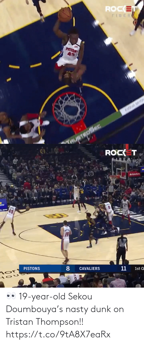 Year Old: ROCET  FIBER  PSTDRS  45  TAUNTEDSEE   ROCK T  FLB ER  AStateFarm  19  11  CAVALIERS  PISTONS  1st Q 👀 19-year-old Sekou Doumbouya's nasty dunk on Tristan Thompson!!   https://t.co/9tA8X7eaRx