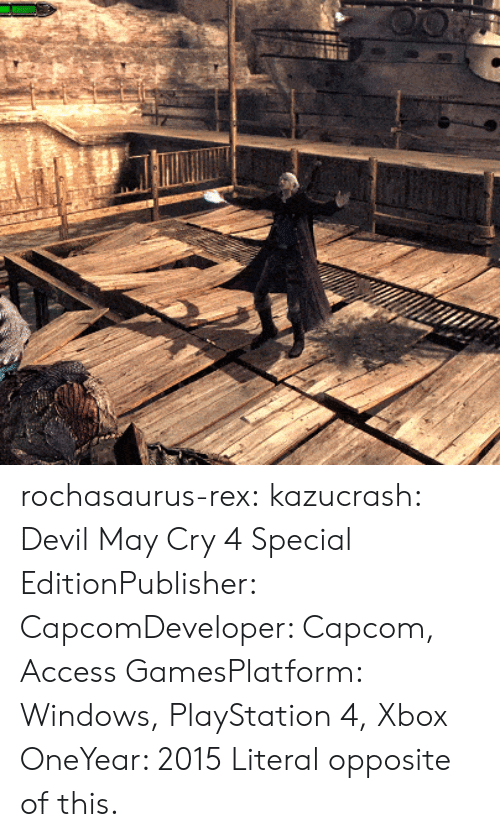 May Cry: rochasaurus-rex:  kazucrash:   Devil May Cry 4 Special EditionPublisher: CapcomDeveloper: Capcom, Access GamesPlatform: Windows, PlayStation 4, Xbox OneYear: 2015    Literal opposite of this.