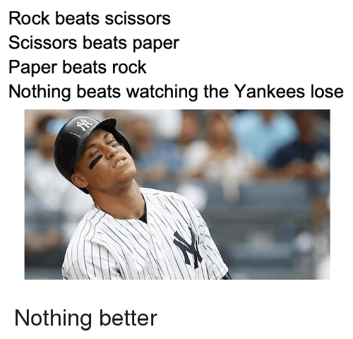 Mlb, New York Yankees, and Beats: Rock beats scissors  Scissors beats paper  Paper beats rock  Nothing beats watching the Yankees lose Nothing better