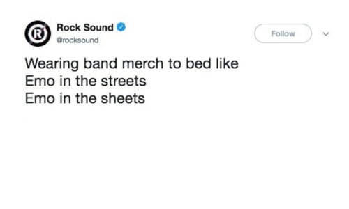 Emo, Streets, and Band: Rock Sound  @rocksound  Follow  Wearing band merch to bed like  Emo in the streets  Emo in the sheets
