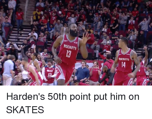 Rockets, Him, and Point: ROCKET  ROCKETS Harden's 50th point put him on SKATES