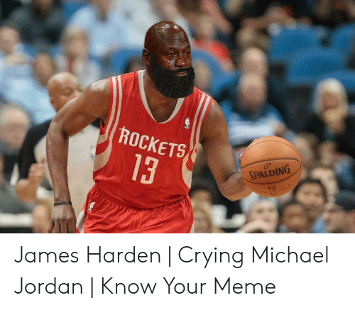 Crying, James Harden, and Meme: ROCKETS  13  SPALDING James Harden | Crying Michael Jordan | Know Your Meme