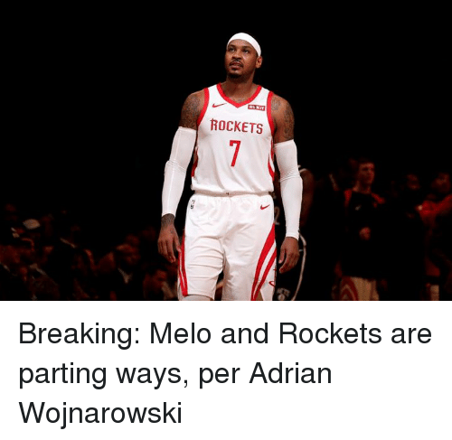 melo: ROCKETS  7 Breaking: Melo and Rockets are parting ways, per Adrian Wojnarowski