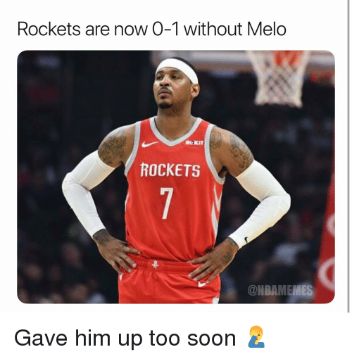 melo: Rockets are now 0-1 without Melo  ROKIT  ROCKETS  ONBAMEMES Gave him up too soon 🤦‍♂️