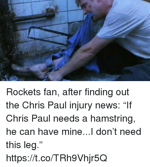 """Chris Paul: Rockets fan, after finding out the Chris Paul injury news: """"If Chris Paul needs a hamstring, he can have mine...I don't need this leg."""" https://t.co/TRh9Vhjr5Q"""